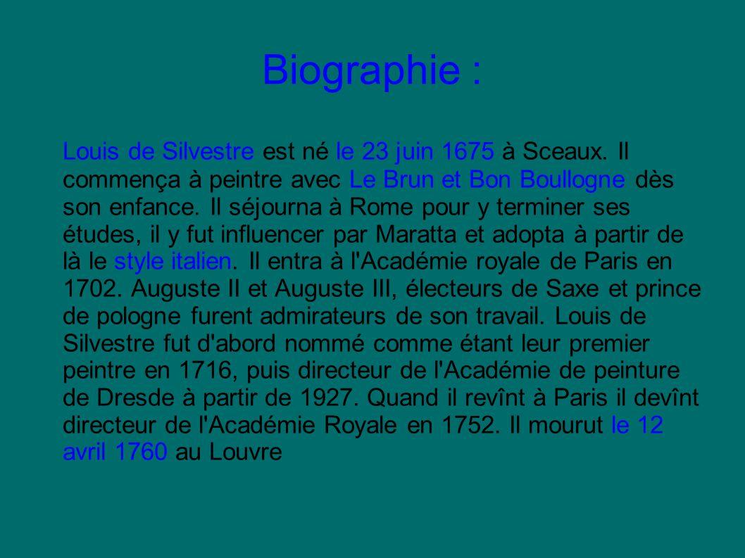 Biographie : Louis de Silvestre est né le 23 juin 1675 à Sceaux. Il commença à peintre avec Le Brun et Bon Boullogne dès son enfance. Il séjourna à Ro