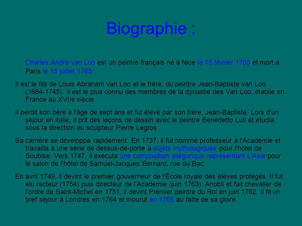 Biographie : Charles André van Loo est un peintre français né à Nice le 15 février 1705 et mort à Paris le 15 juillet 1765. Il est le fils de Louis Ab