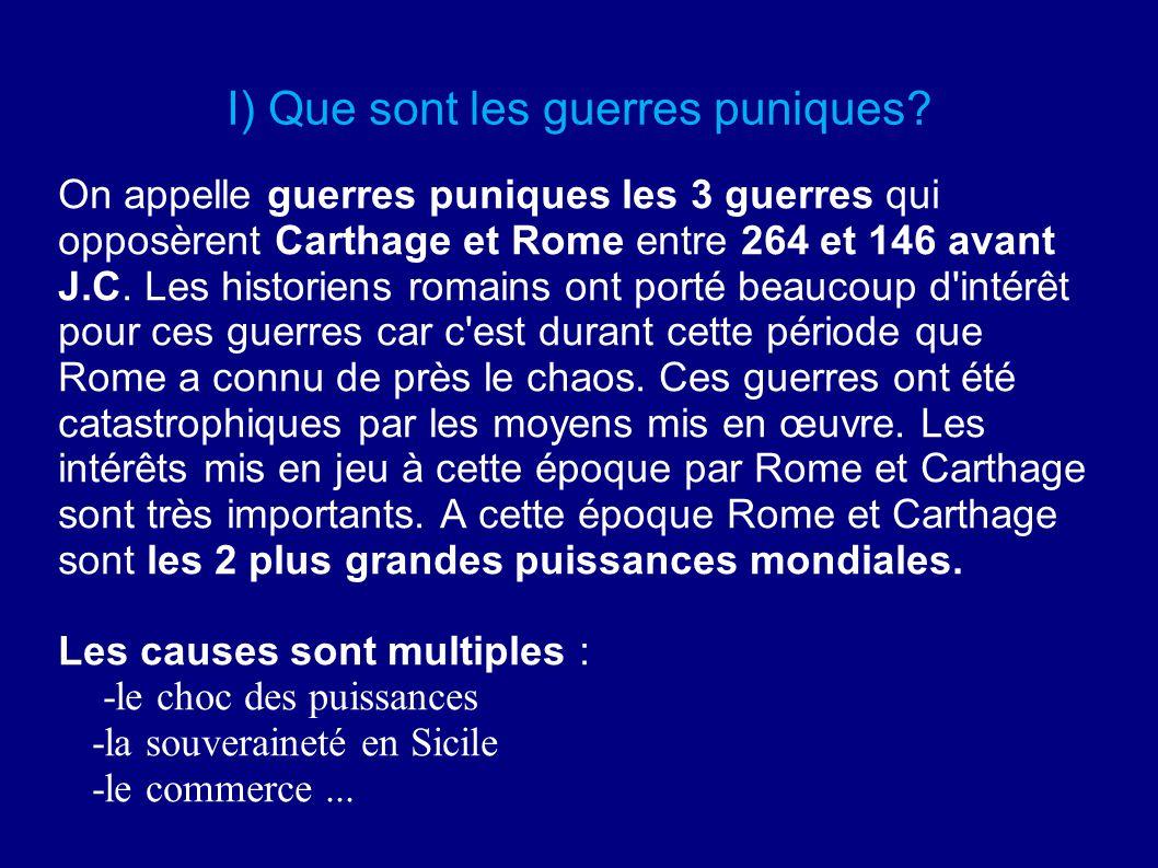 I) Que sont les guerres puniques? On appelle guerres puniques les 3 guerres qui opposèrent Carthage et Rome entre 264 et 146 avant J.C. Les historiens