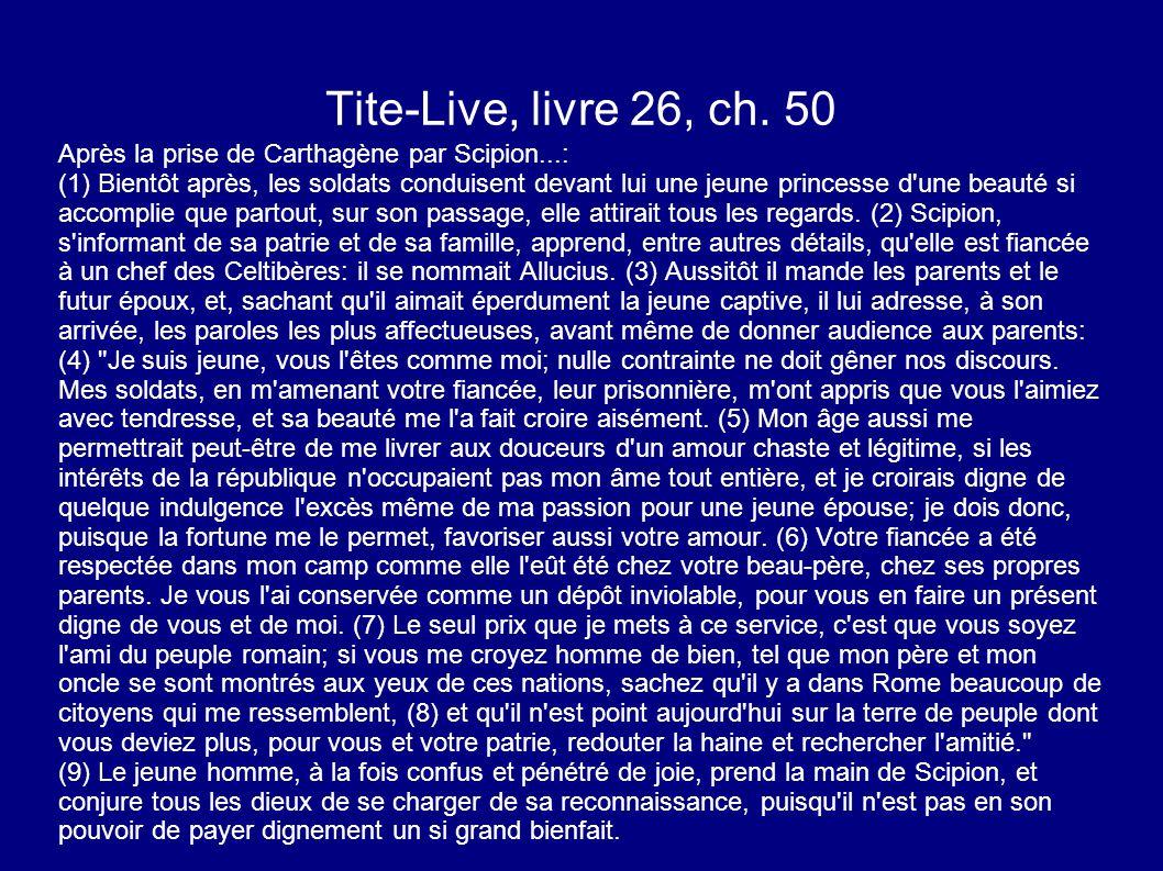 Tite-Live, livre 26, ch. 50 Après la prise de Carthagène par Scipion...: (1) Bientôt après, les soldats conduisent devant lui une jeune princesse d'un