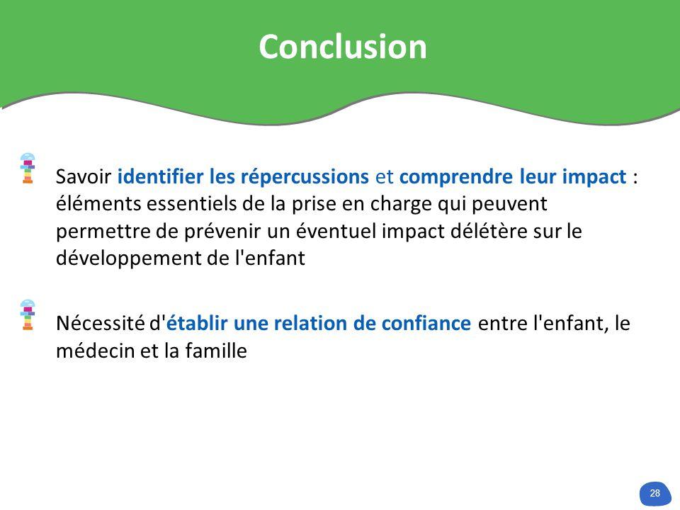 28 Conclusion Savoir identifier les répercussions et comprendre leur impact : éléments essentiels de la prise en charge qui peuvent permettre de préve