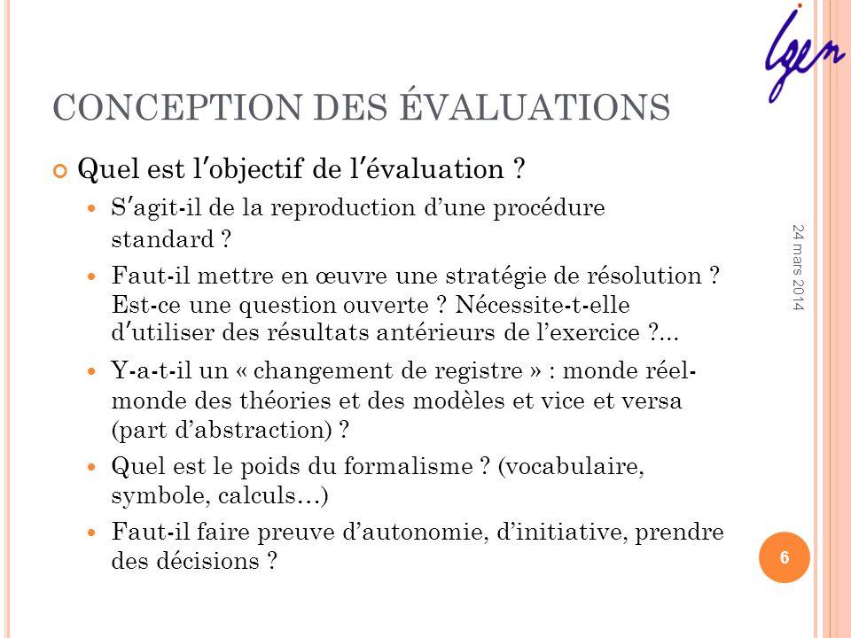 CONCEPTION DES ÉVALUATIONS Quel est lobjectif de lévaluation ? Sagit-il de la reproduction dune procédure standard ? Faut-il mettre en œuvre une strat