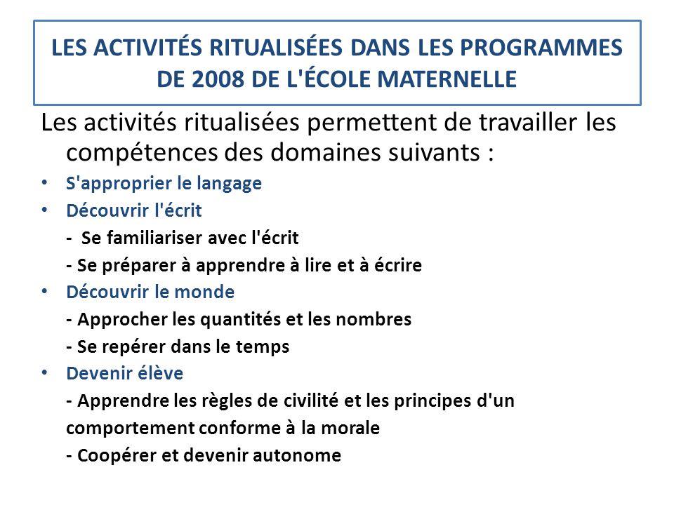 LES ACTIVITÉS RITUALISÉES DANS LES PROGRAMMES DE 2008 DE L'ÉCOLE MATERNELLE Les activités ritualisées permettent de travailler les compétences des dom