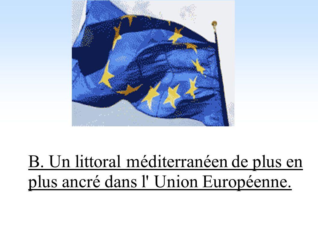 B. Un littoral méditerranéen de plus en plus ancré dans l Union Européenne.