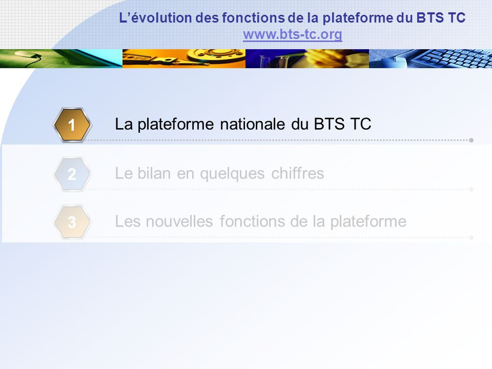 Lévolution des fonctions de la plateforme du BTS TC www.bts-tc.org La plateforme nationale du BTS TC 1 Le bilan en quelques chiffres 2 Les nouvelles fonctions de la plateforme 3