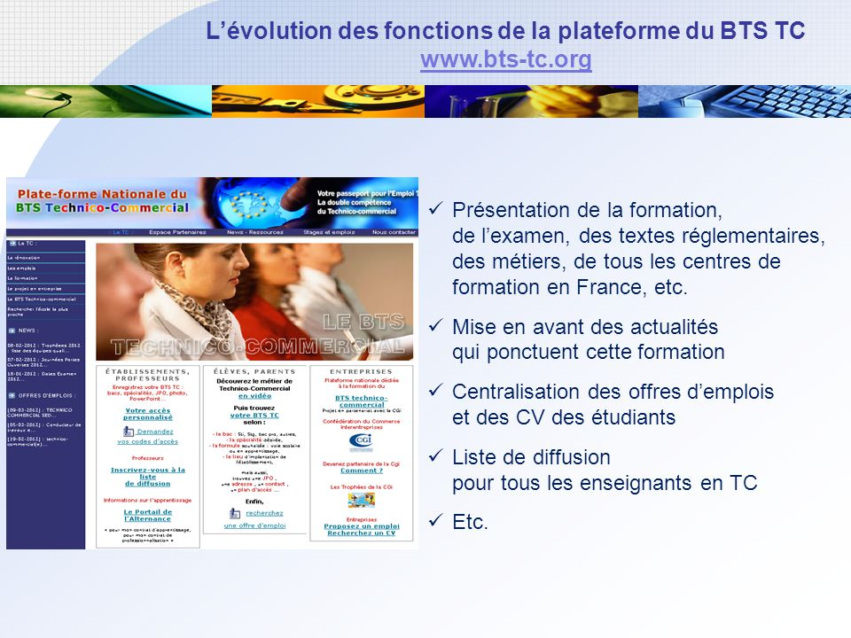 Lévolution des fonctions de la plateforme du BTS TC www.bts-tc.org Présentation de la formation, de lexamen, des textes réglementaires, des métiers, de tous les centres de formation en France, etc.