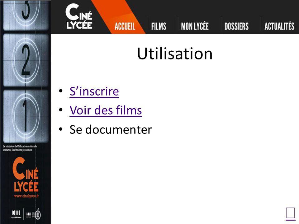 Utilisation Sinscrire Voir des films Se documenter