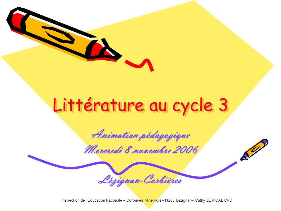 Littérature au cycle 3 Animation pédagogique Mercredi 8 novembre 2006 Lézignan-Corbières Inspection de lÉducation Nationale – Corbières Minervois –112