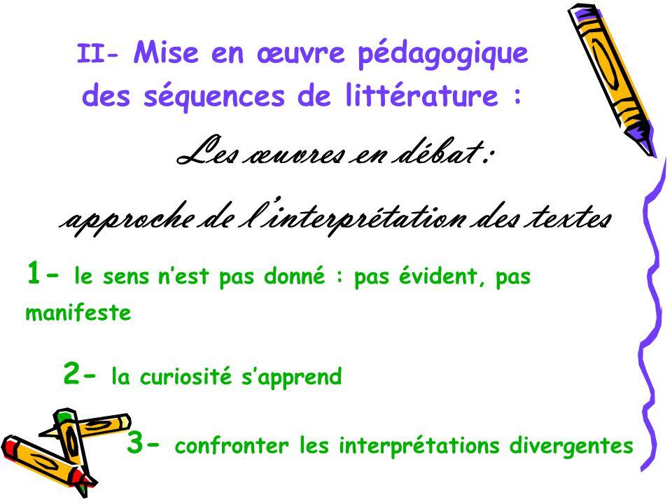 II- Mise en œuvre pédagogique des séquences de littérature : Les œuvres en débat : approche de linterprétation des textes 1- le sens nest pas donné :