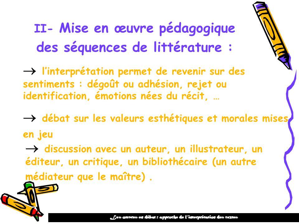 II- Mise en œuvre pédagogique des séquences de littérature : linterprétation permet de revenir sur des sentiments : dégoût ou adhésion, rejet ou ident