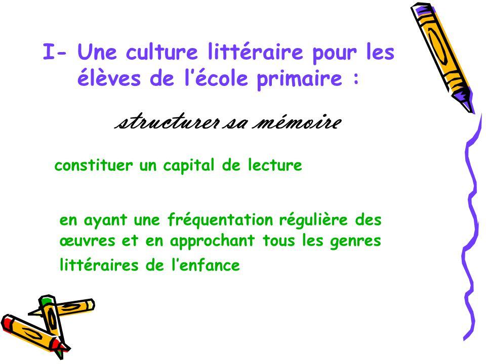 I- Une culture littéraire pour les élèves de lécole primaire : constituer un capital de lecture en ayant une fréquentation régulière des œuvres et en