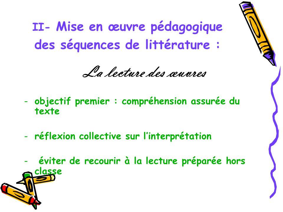 II- Mise en œuvre pédagogique des séquences de littérature : La lecture des œuvres -objectif premier : compréhension assurée du texte -réflexion colle