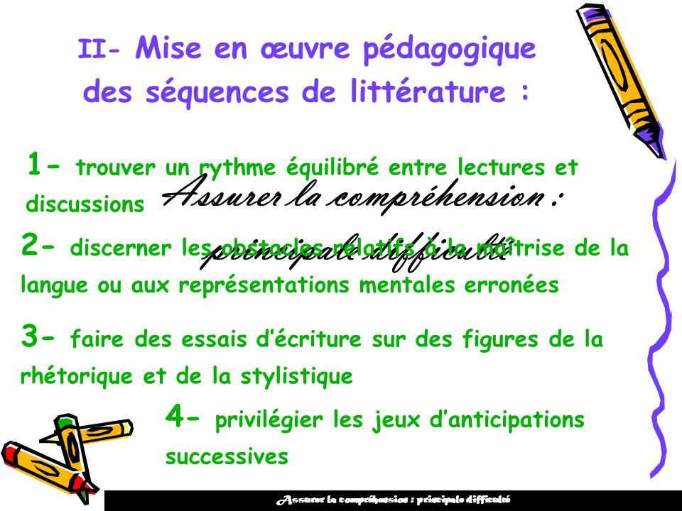 II- Mise en œuvre pédagogique des séquences de littérature : Assurer la compréhension : principale difficulté 1- trouver un rythme équilibré entre lec