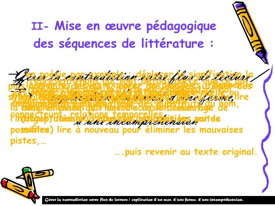 II- Mise en œuvre pédagogique des séquences de littérature : Gérer la contradiction entre flux de lecture / explication dun mot, dune forme, dune inco