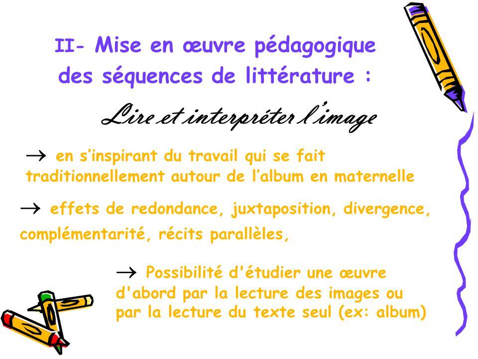 II- Mise en œuvre pédagogique des séquences de littérature : Lire et interpréter limage en sinspirant du travail qui se fait traditionnellement autour