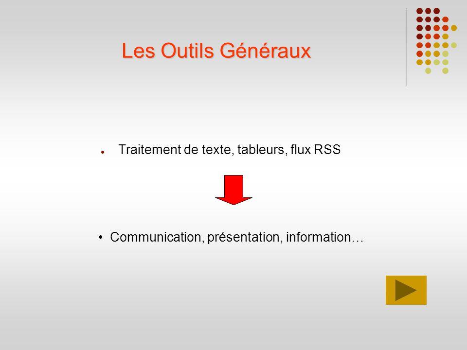 Les Outils Généraux Traitement de texte, tableurs, flux RSS Communication, présentation, information…