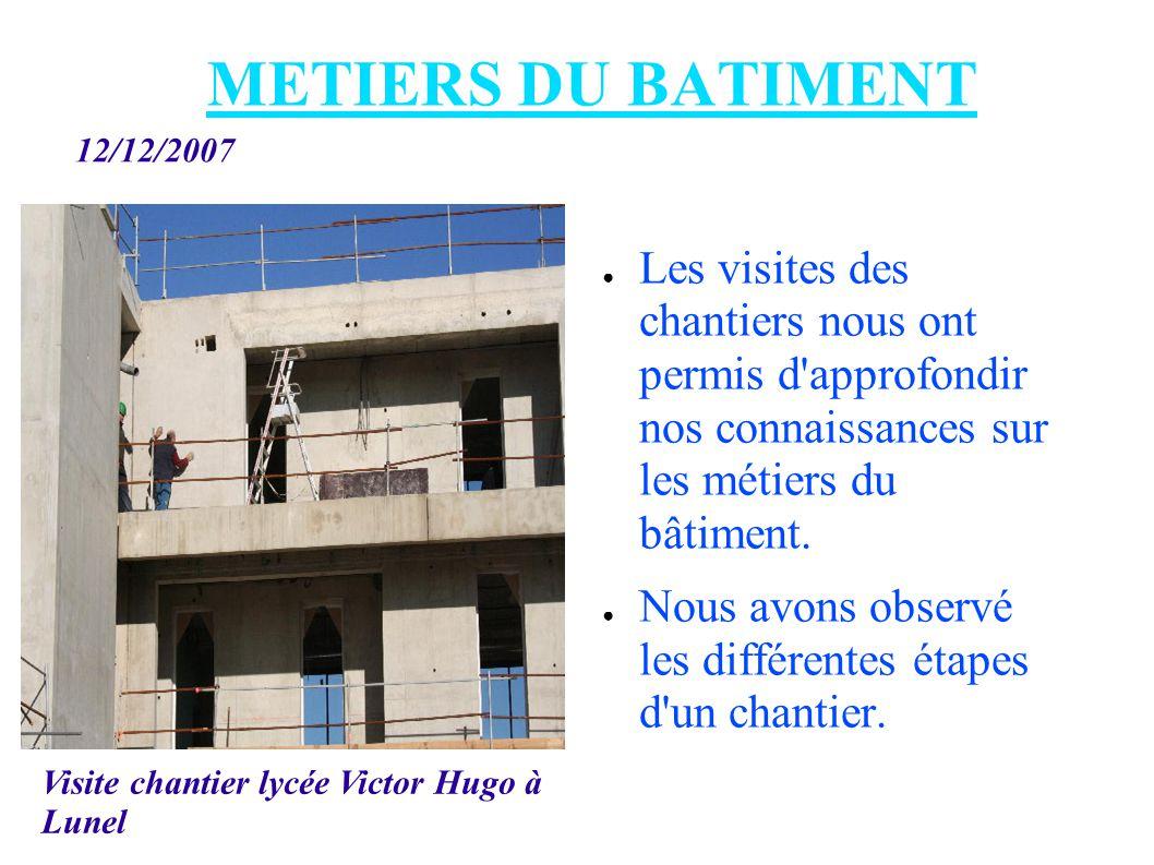 METIERS DU BATIMENT Les visites des chantiers nous ont permis d approfondir nos connaissances sur les métiers du bâtiment.