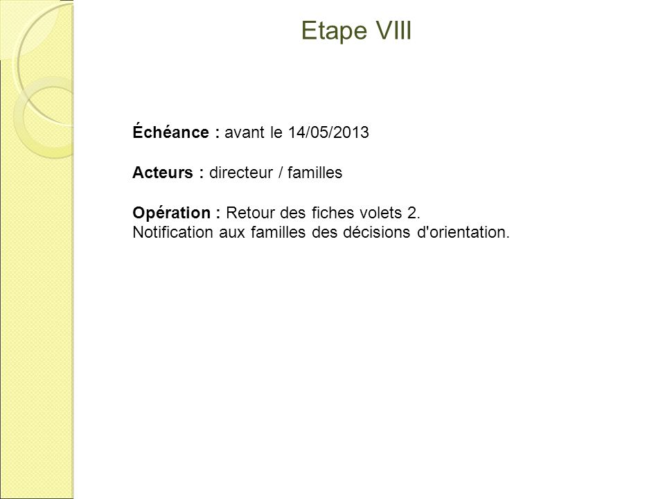Etape VIII Échéance : avant le 14/05/2013 Acteurs : directeur / familles Opération : Retour des fiches volets 2. Notification aux familles des décisio
