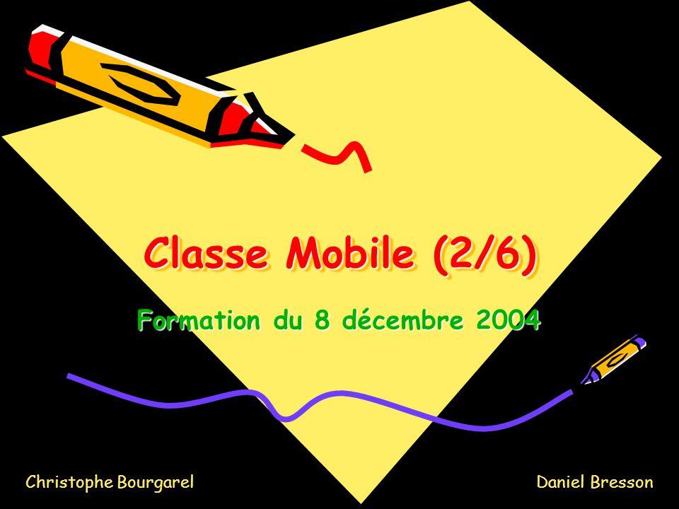 Classe Mobile (2/6) Formation du 8 décembre 2004 Christophe BourgarelDaniel Bresson