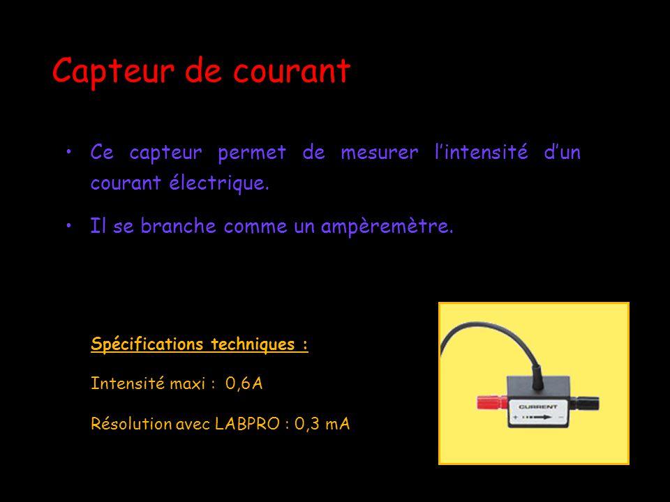Capteur de courant Ce capteur permet de mesurer lintensité dun courant électrique. Il se branche comme un ampèremètre. Spécifications techniques : Int