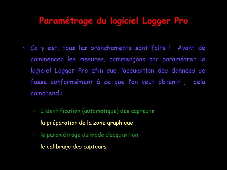 Paramétrage du logiciel Logger Pro Ça y est, tous les branchements sont faits ! Avant de commencer les mesures, commençons par paramétrer le logiciel