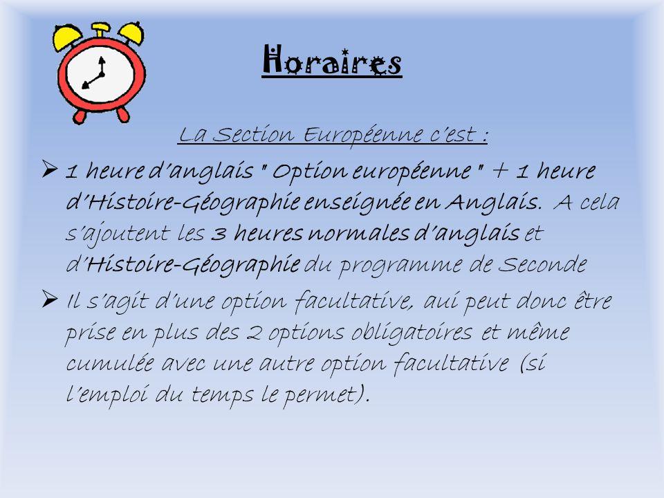 Horaires La Section Européenne cest : 1 heure danglais Option européenne + 1 heure dHistoire-Géographie enseignée en Anglais.