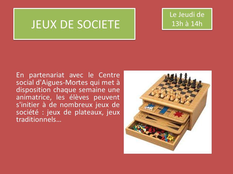 JEUX DE SOCIETE En partenariat avec le Centre social d Aigues-Mortes qui met à disposition chaque semaine une animatrice, les élèves peuvent s initier à de nombreux jeux de société : jeux de plateaux, jeux traditionnels… Le Jeudi de 13h à 14h