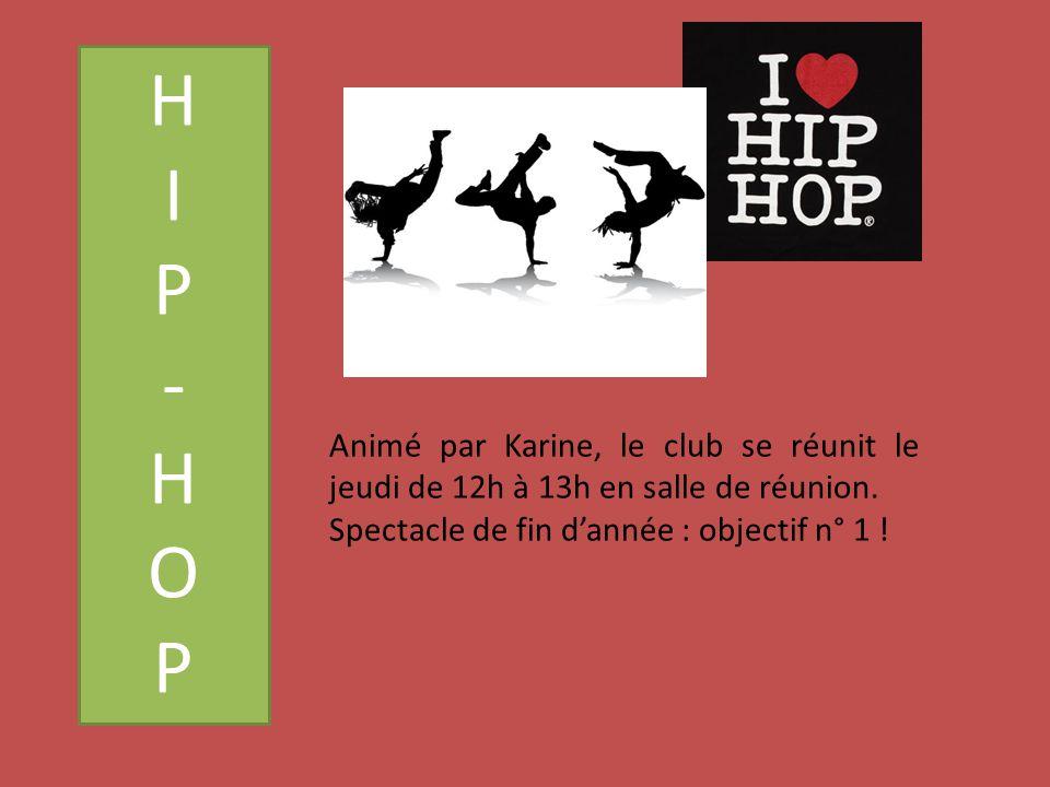 HIP-HOPHIP-HOP Animé par Karine, le club se réunit le jeudi de 12h à 13h en salle de réunion.