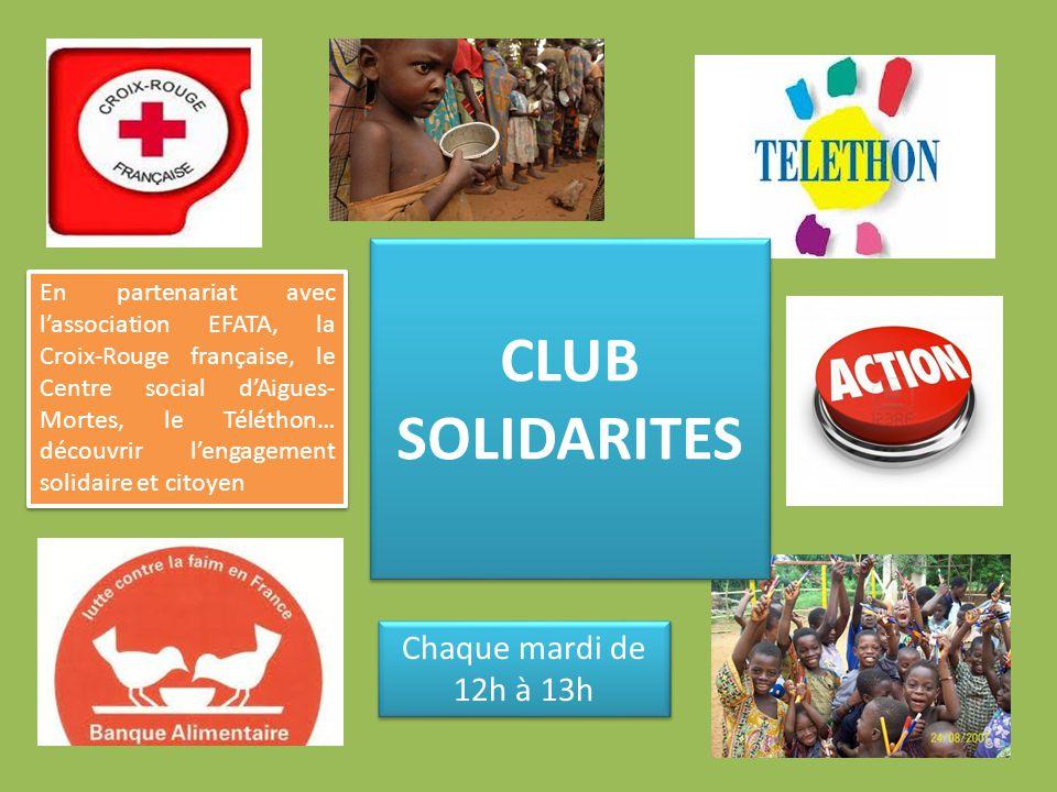 En partenariat avec lassociation EFATA, la Croix-Rouge française, le Centre social dAigues- Mortes, le Téléthon… découvrir lengagement solidaire et citoyen Chaque mardi de 12h à 13h CLUB SOLIDARITES