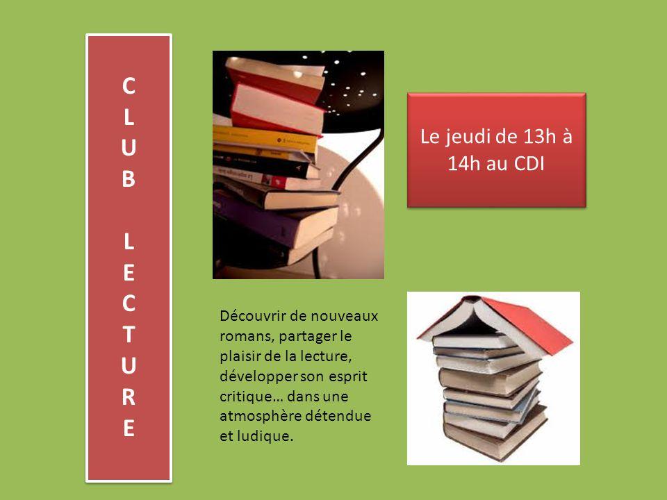 CLUB LECTURECLUB LECTURE CLUB LECTURECLUB LECTURE Le jeudi de 13h à 14h au CDI Découvrir de nouveaux romans, partager le plaisir de la lecture, développer son esprit critique… dans une atmosphère détendue et ludique.