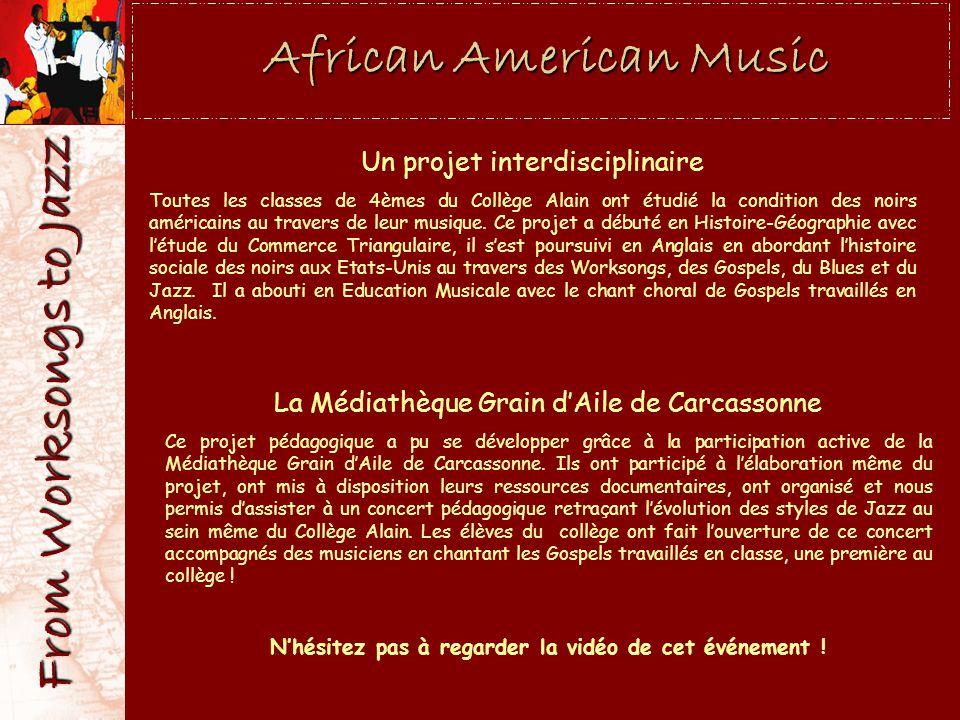 African American Music Un projet interdisciplinaire Toutes les classes de 4èmes du Collège Alain ont étudié la condition des noirs américains au trave