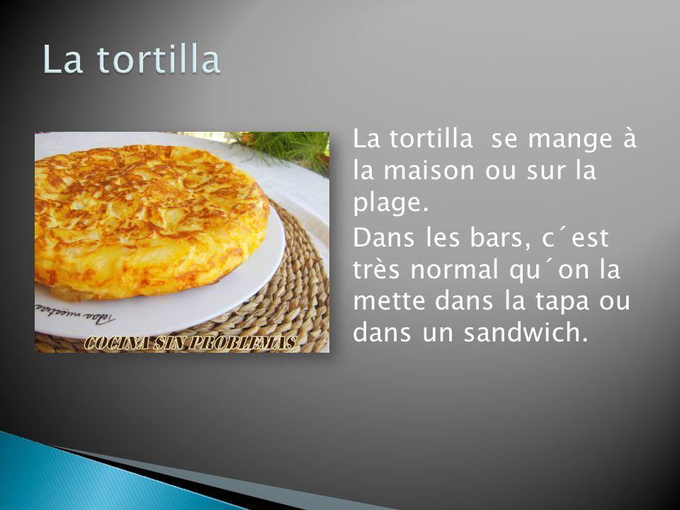 La tortilla se mange à la maison ou sur la plage.