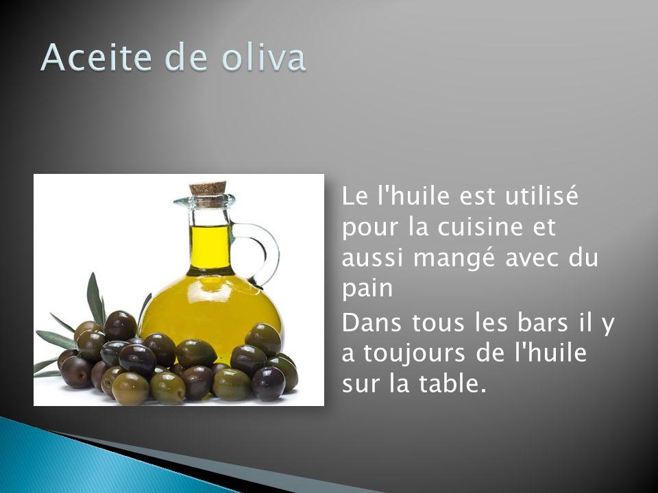 Le l huile est utilisé pour la cuisine et aussi mangé avec du pain Dans tous les bars il y a toujours de l huile sur la table.