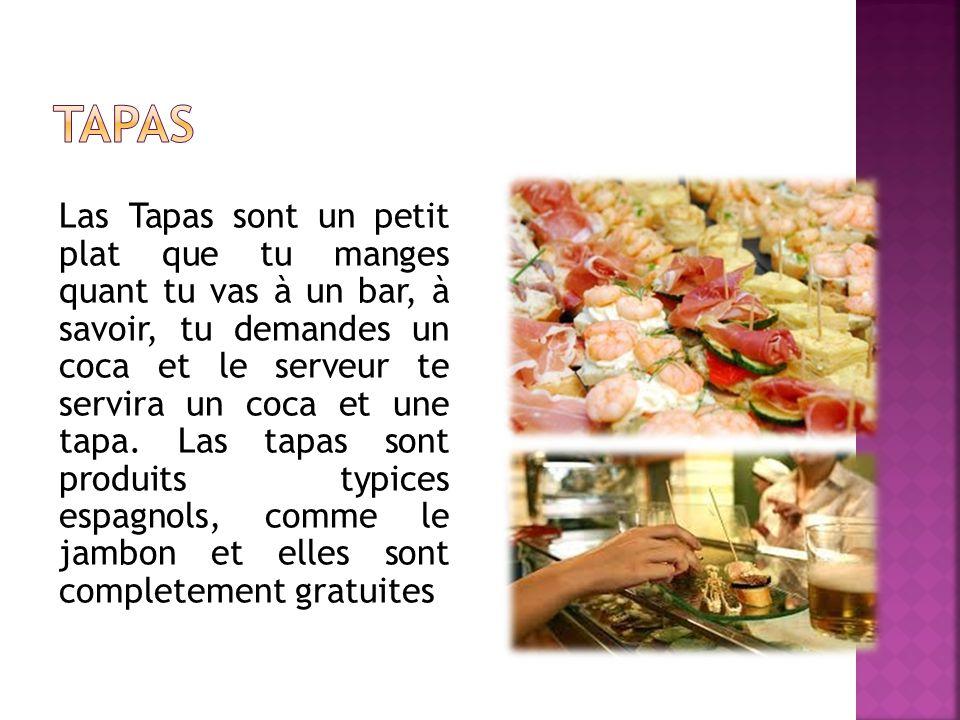 Las Tapas sont un petit plat que tu manges quant tu vas à un bar, à savoir, tu demandes un coca et le serveur te servira un coca et une tapa.