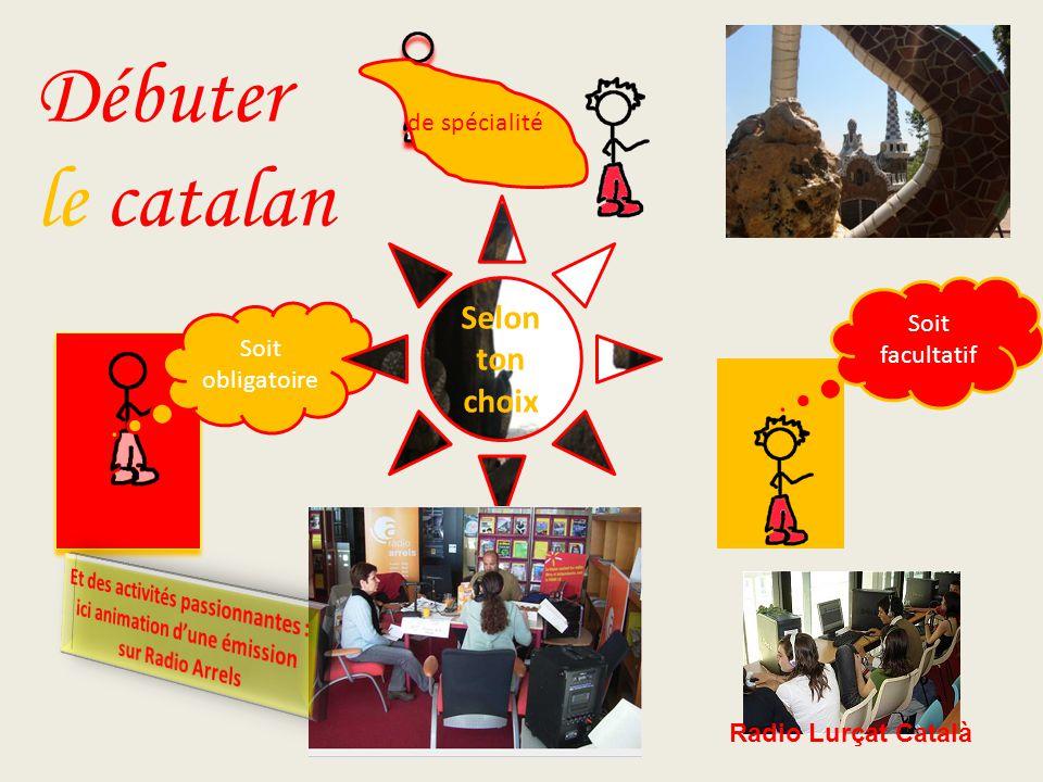 Soit obligatoire Soit facultatif Selon ton choix de spécialité Débuter le catalan Radio Lurçat Català