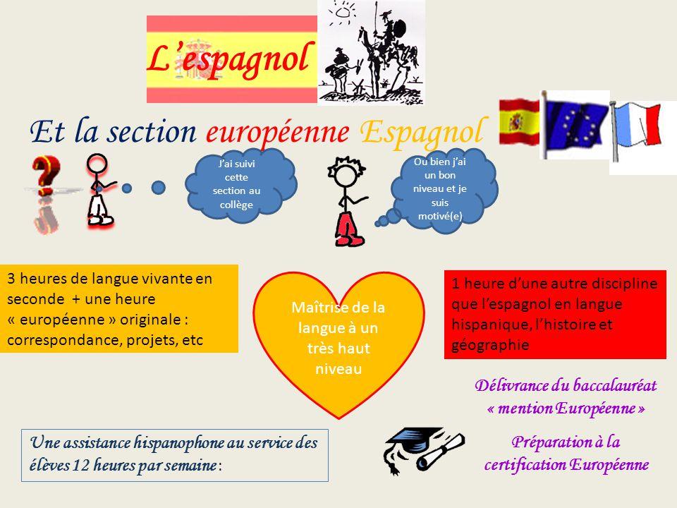 Et la section européenne Espagnol Lespagnol Maîtrise de la langue à un très haut niveau 3 heures de langue vivante en seconde + une heure « européenne