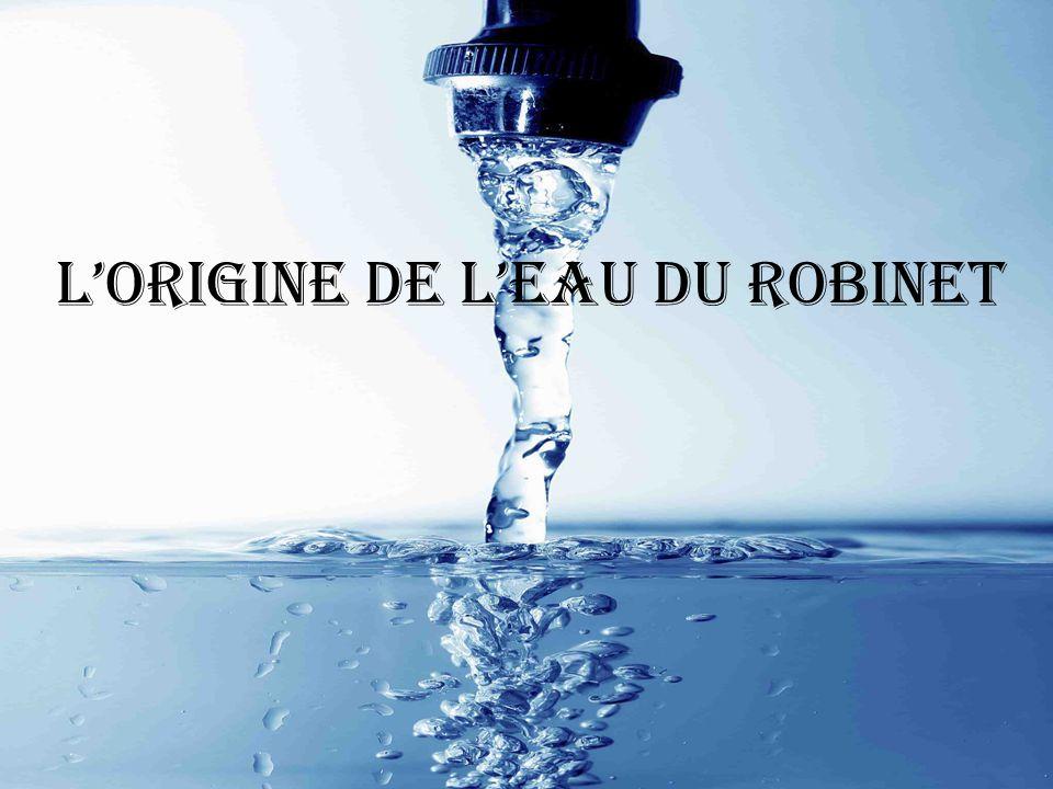 Lorigine de leau du robinet