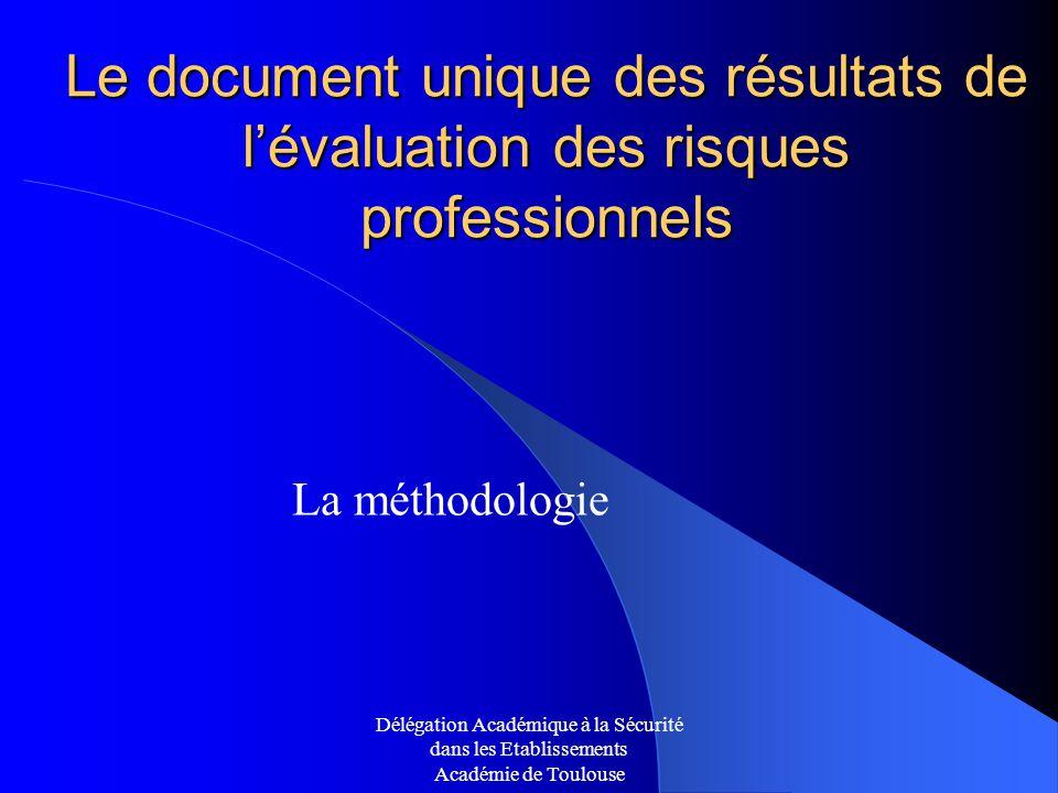 Délégation Académique à la Sécurité dans les Etablissements Académie de Toulouse Le document unique des résultats de lévaluation des risques professio