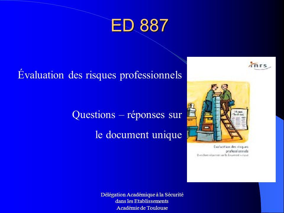 Délégation Académique à la Sécurité dans les Etablissements Académie de Toulouse ED 887 Évaluation des risques professionnels Questions – réponses sur