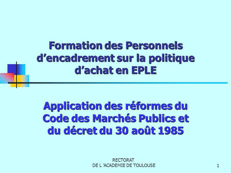 RECTORAT DE L ACADEMIE DE TOULOUSE1 Formation des Personnels dencadrement sur la politique dachat en EPLE Application des réformes du Code des Marchés