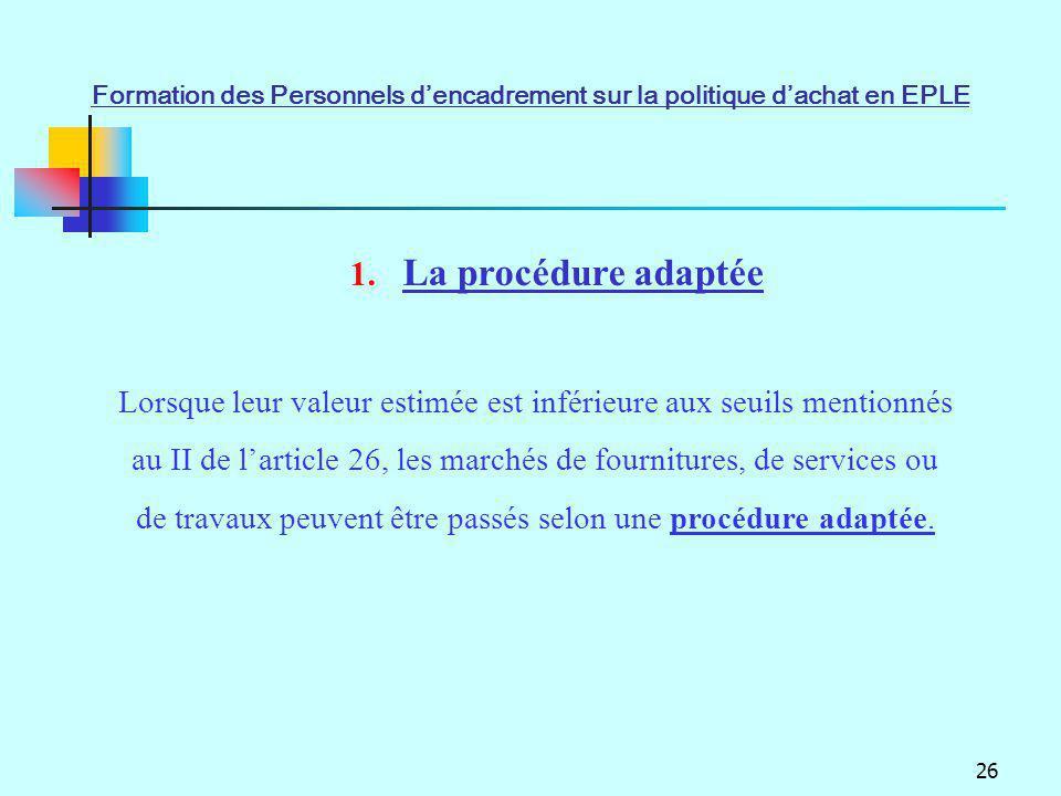 26 1. La procédure adaptée Lorsque leur valeur estimée est inférieure aux seuils mentionnés au II de larticle 26, les marchés de fournitures, de servi