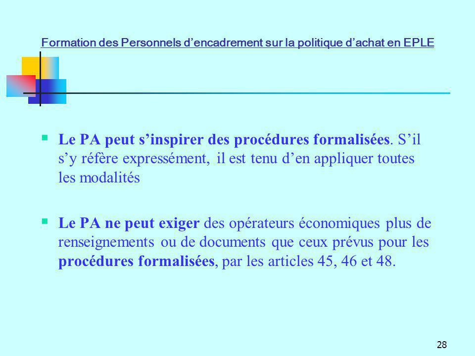 28 Le PA peut sinspirer des procédures formalisées. Sil sy réfère expressément, il est tenu den appliquer toutes les modalités Le PA ne peut exiger de