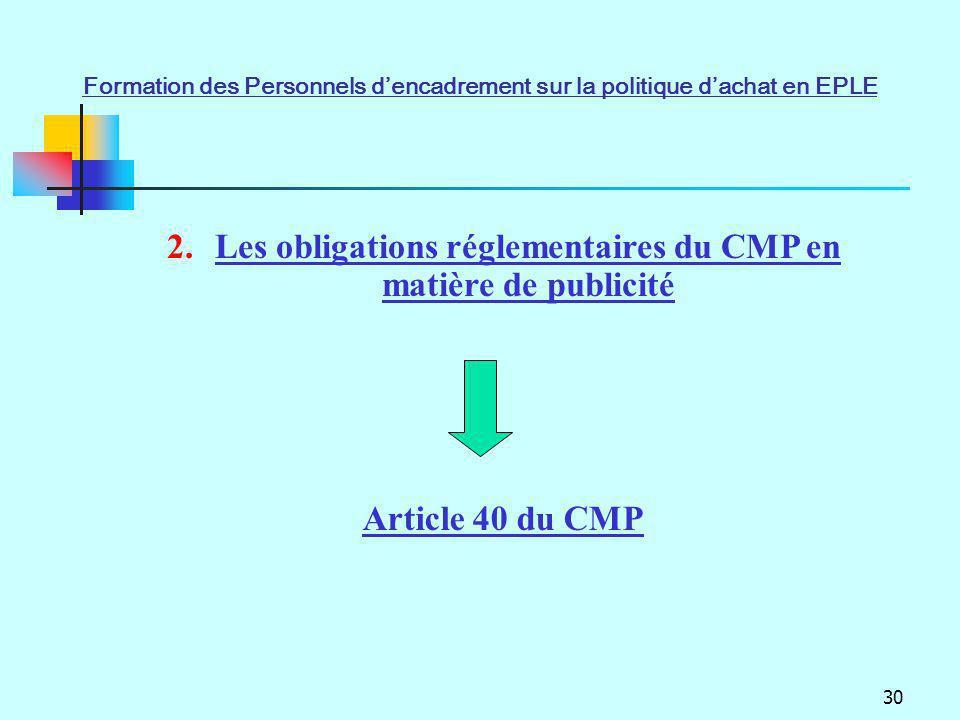 30 2.Les obligations réglementaires du CMP en matière de publicité Article 40 du CMP Formation des Personnels dencadrement sur la politique dachat en