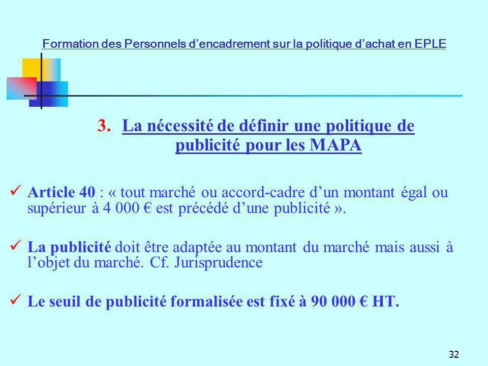 32 Article 40 : « tout marché ou accord-cadre dun montant égal ou supérieur à 4 000 est précédé dune publicité ». La publicité doit être adaptée au mo