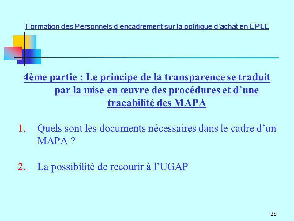 38 4ème partie : Le principe de la transparence se traduit par la mise en œuvre des procédures et dune traçabilité des MAPA 1.Quels sont les documents