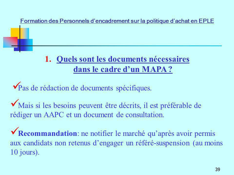 39 1.Quels sont les documents nécessaires dans le cadre dun MAPA ? Pas de rédaction de documents spécifiques. Mais si les besoins peuvent être décrits