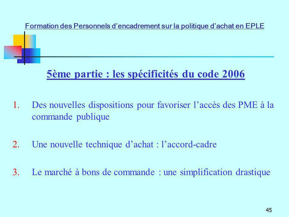 45 5ème partie : les spécificités du code 2006 1.Des nouvelles dispositions pour favoriser laccès des PME à la commande publique 2.Une nouvelle techni