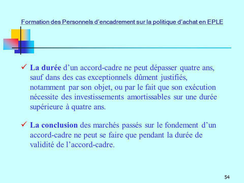 54 La durée dun accord-cadre ne peut dépasser quatre ans, sauf dans des cas exceptionnels dûment justifiés, notamment par son objet, ou par le fait qu