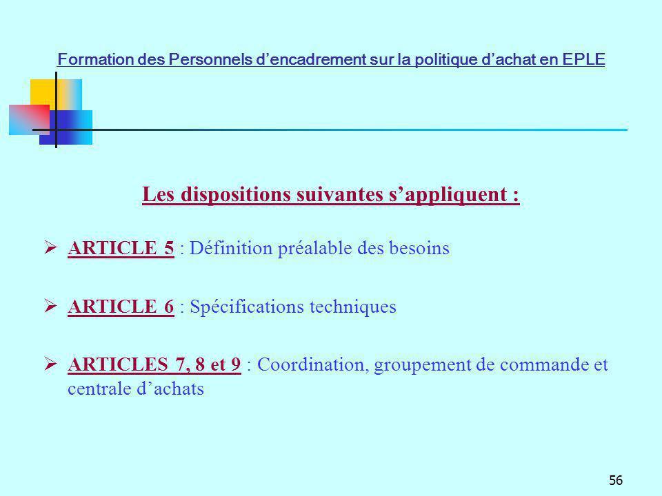 56 Les dispositions suivantes sappliquent : ARTICLE 5 : Définition préalable des besoins ARTICLE 6 : Spécifications techniques ARTICLES 7, 8 et 9 : Co