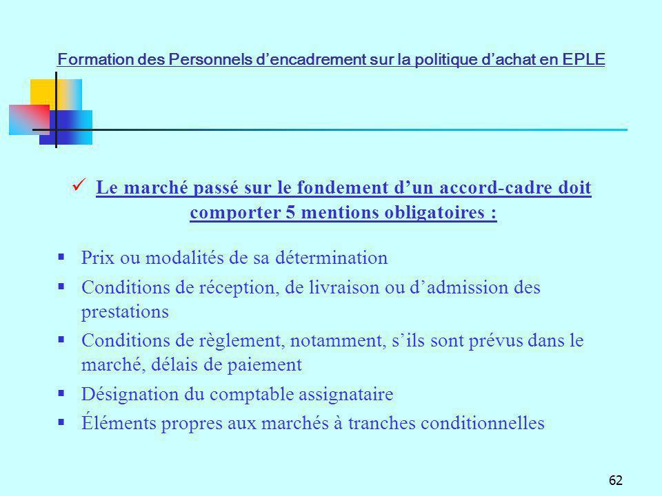 62 Le marché passé sur le fondement dun accord-cadre doit comporter 5 mentions obligatoires : Prix ou modalités de sa détermination Conditions de réce